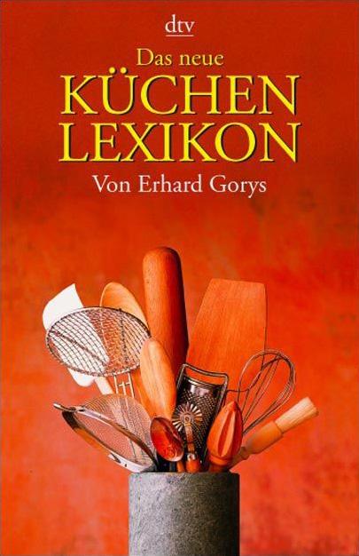 Das neue Küchenlexikon: Von Aachener Printen bis Zwischenrippenstück - Erhard Gorys