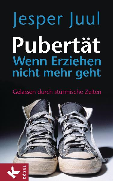 Pubertät - wenn Erziehen nicht mehr geht: Gelassen durch stürmische Zeiten - Jesper Juul
