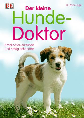 Der kleine Hunde-Doktor: Krankheiten erkennen und richtig behandeln - Bruce Fogle