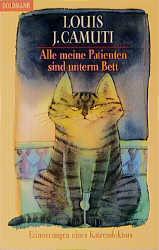 Alle meine Patienten sind unterm Bett. Erinnerungen eines Katzendoktors. - Louis J. Camuti