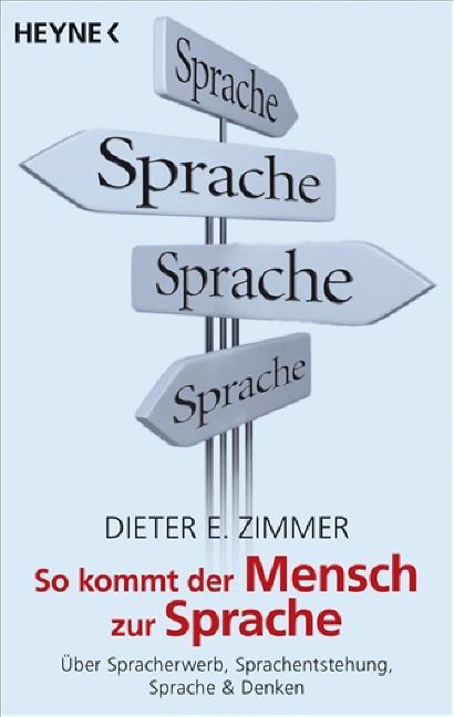 So kommt der Mensch zur Sprache: Über Spracherwerb, Sprachentstehung, Sprache und Denken - Dieter E. Zimmer