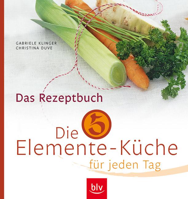 Die 5-Elemente-Küche für jeden Tag: Leckere Rezepte für Leib und Seele - Christina Duve