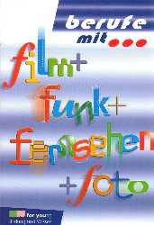 Berufe mit . . ., Film + Funk + Fernsehen + Foto