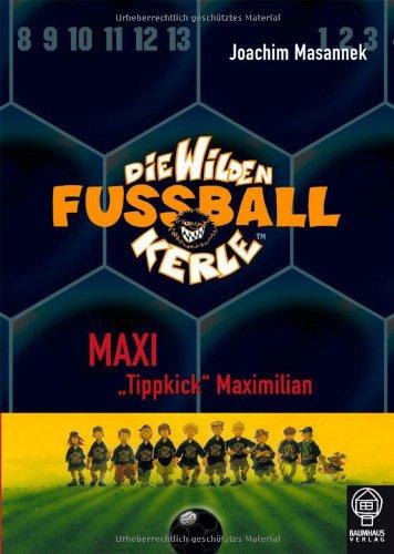Die Wilden Fußballkerle: Band 7 - Maxi ´ Tippkick´ Maximilian - Joachim Masannek [Gebundene Ausgabe]
