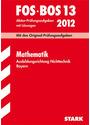 FOS-BOS 13: Mathematik Nichttechnik für Bayern - Abitur-Prüfungsaufgaben mit Lösungen [13. Auflage 2012]