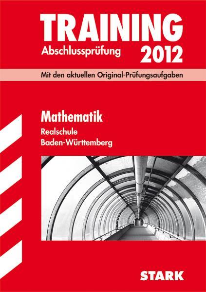 Training Abschlussprüfung 2012 Baden-Württemberg: Mathematik - Realschule Original-Prüfungsaufgaben mit Lösungenheft [2 Bände, 5. Auflage 2011]