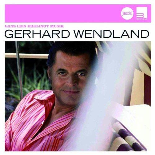 Gerhard Wendland - Ganz Leis Erklingt Musik (Ja...