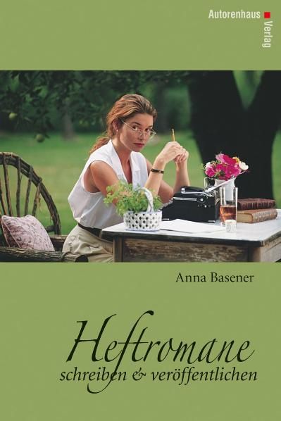 Heftromane schreiben und veröffentlichen - Anna Basener
