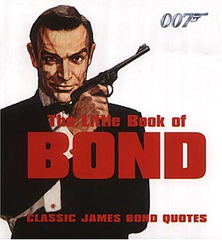 Little Book of Bond: Classic 007 Quotes - Emma ...