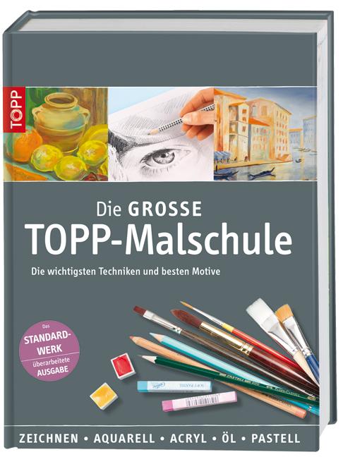 Die große TOPP-Malschule: Die wichtigsten Techniken und besten Motive