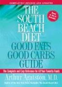 The South Beach Diet Good Fats/Good Carbs Guide (Revised): The Complete and Easy Reference for All Your Favorite Foods - Arthur Agatston
