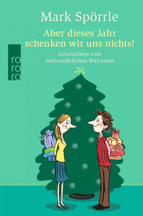 Aber dieses Jahr schenken wir uns nichts!: Geschichten vom weihnachtlichen Wahnsinn (rororo) - Mark Spörrle