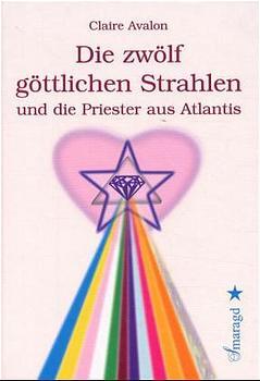 Die zwölf göttlichen Strahlen und die Priester aus Atlantis - Claire Avalon