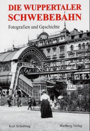 Die Wuppertaler Schwebebahn. Fotografien und Ge...