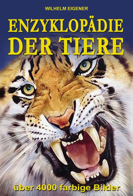 Enzyklopädie der Tiere. Zoologisches Sachbuch, das über mehr als 4000 Tiere informiert - Wilhelm Eigener
