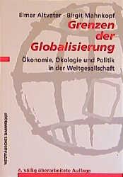 Grenzen der Globalisierung: Ökonomie, Ökologie und Politik in der Weltgesellschaft - Elmar Altvater