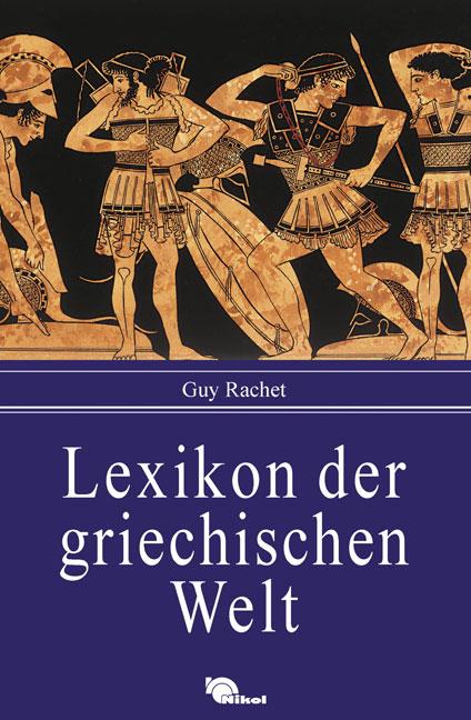 Lexikon der griechischen Welt - Guy Rachet
