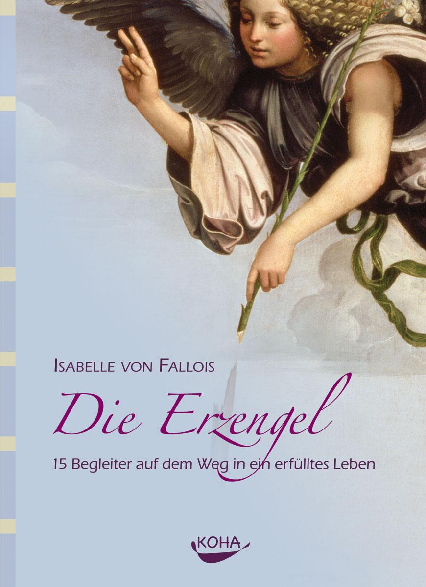 Die Erzengel: 15 Begleiter auf dem Weg in ein erfülltes Leben - Isabelle von Fallois