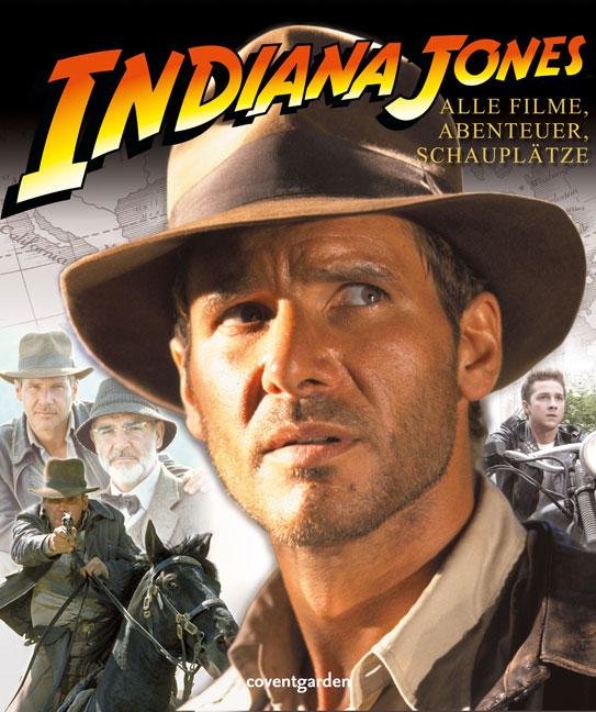 Indiana Jones. Alle Filme, Abenteuer, Schauplät...