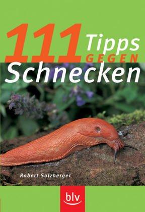 111 Tipps gegen Schnecken. 111 Tips zur naturge...