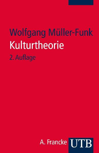 Kulturtheorie: Einführung in Schlüsseltexte der Kulturwissenschaften - Wolfgang Müller-Funk