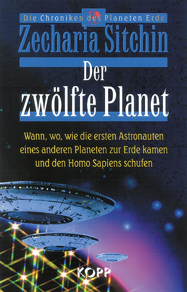Der zwölfte Planet. Wann, wo, wie die ersten Astronauten eines anderen Planeten zur Erde kamen und den Homo Sapiens schu