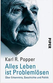 Alles Leben ist Problemlösen: Über Erkenntnis, Geschichte und Politik - Karl R. Popper