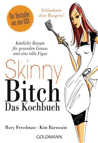 Skinny Bitch - Das Kochbuch: Köstliche Rezepte ...