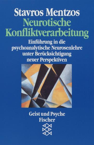 Neurotische Konfliktverarbeitung. Einführung in die psychoanalytische Neurosenlehre unter Berücksichtigung neuer Perspek