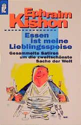 Essen ist meine Lieblingsspeise. Gesammelte Satiren um die zweitschönste Sache der Welt. - Ephraim Kishon