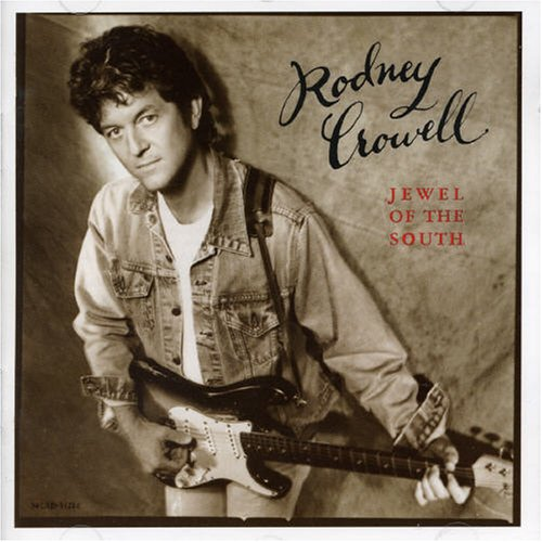 Rodney Crowell - Jewel of the South