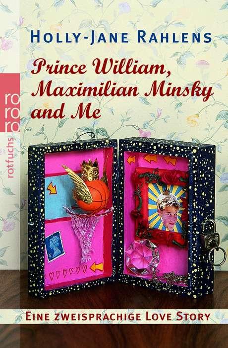 Prince William, Maximilian Minsky and Me. Eine zweisprachige Love Story. - Holly-Jane Rahlens