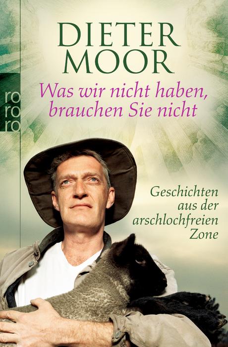 Was wir nicht haben, brauchen Sie nicht: Geschichten aus der arschlochfreien Zone (sachbuch) - Dieter Moor