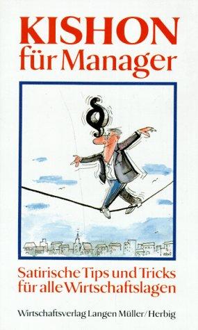 Kishon für Manager. Satirische Tips und Tricks für alle Wirtschaftslagen - Ephraim Kishon
