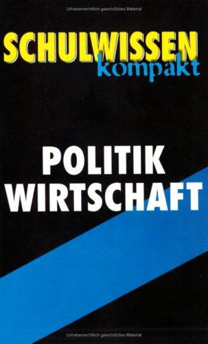 Schulwissen kompakt : Politik, Wirtschaft. - -