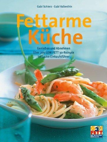 Fettarme Küche: Genießen und Abnehmen - über 20...