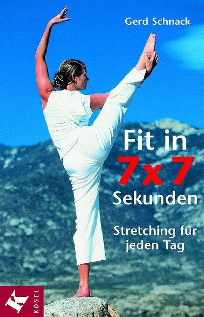 Fit in 7 x 7 Sekunden: Stretching für jeden Tag - Gerd Schnack