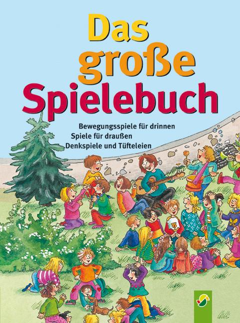 Das große Spielebuch: Bewegungsspiele für drinnen, Spiele für draußen, Denkspiele und Tüfteleien - Kerstin Völker