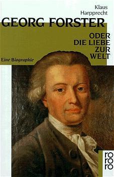 Georg Forster oder Die Liebe zur Welt: Eine Biographie (rororo) - Klaus Harpprecht