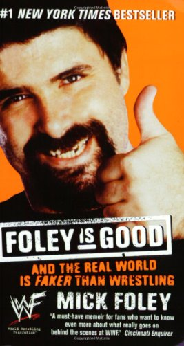 Foley is Good: And the Real World is Faker Than Wrestling - Mick Foley