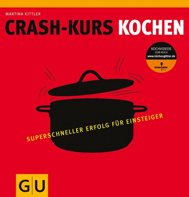 Crashkurs Kochen: Superschneller Erfolg für Einsteiger - Martina Kittler