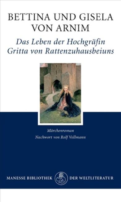 Das Leben der Hochgräfin Gritta von Rattenzuhausbeiuns: Märchenroman - Bettina von Arnim