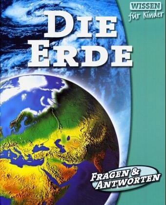 Die Erde. Wissen für Kinder. Fragen & Antworten