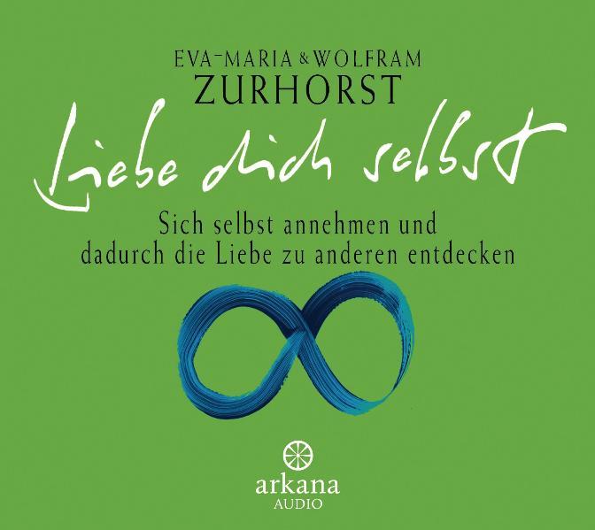 Liebe dich selbst. CD . Sich selbst annehmen und dadurch die Liebe zu anderen entdecken. (Arkana Audio) [Audiobook] (Aud