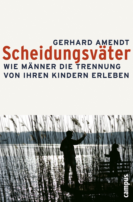 Scheidungsväter: Wie Männer die Trennung von ihren Kindern erleben - Gerhard Amendt