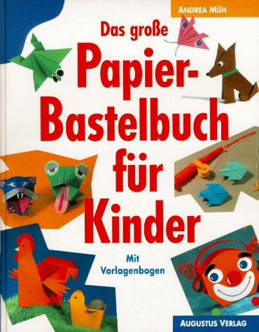 Das große Papierbastelbuch für Kinder. Mit Anle...
