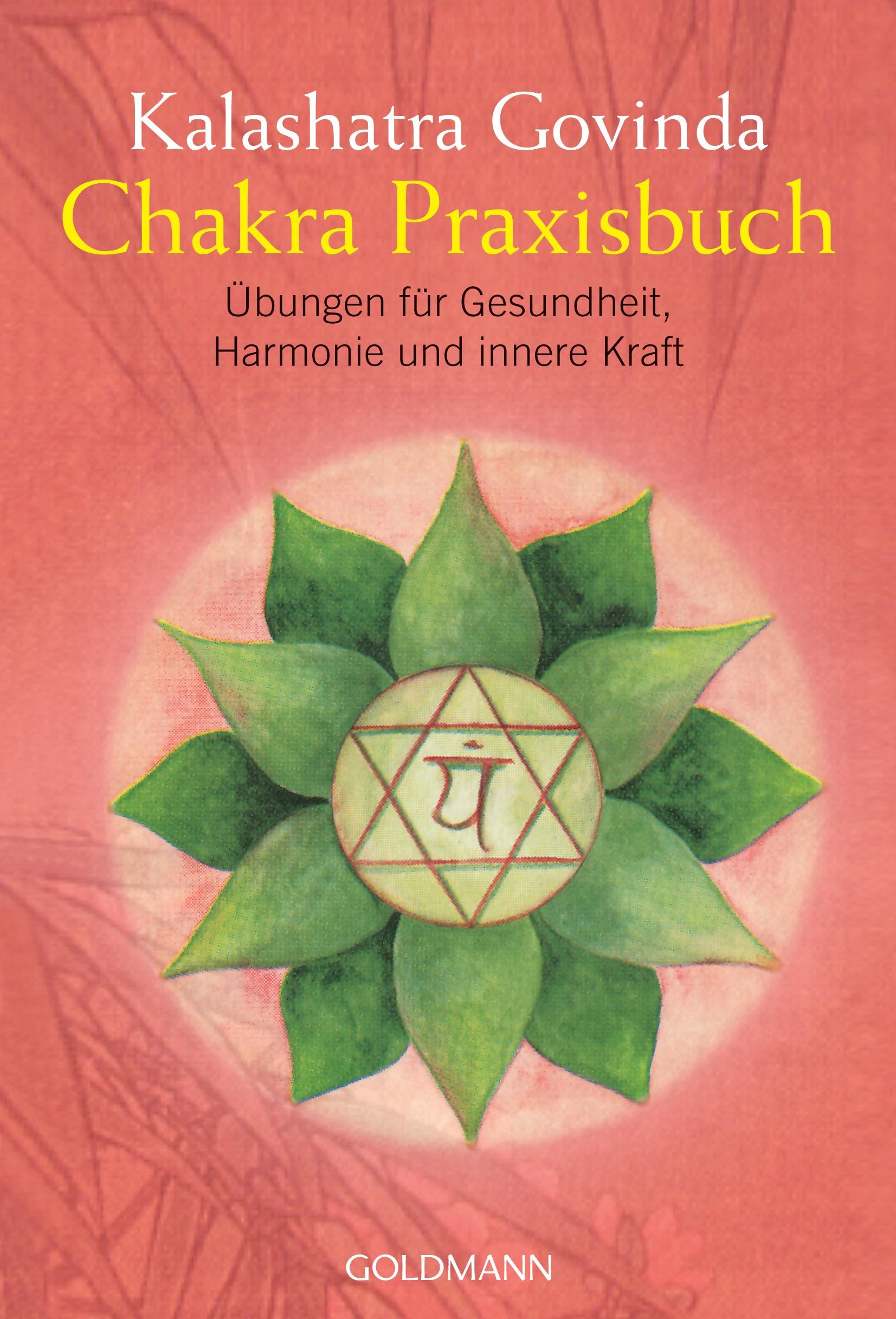 Chakra Praxisbuch: Übungen für Gesundheit, Harmonie und innere Kraft - Kalashatra Govinda