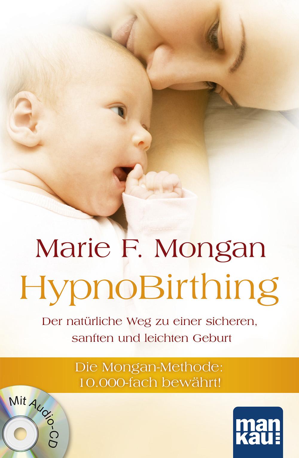 HypnoBirthing. Der natürliche Weg zu einer sicheren, sanften und leichten Geburt: Die Mongan-Methode - 10000fach bewährt