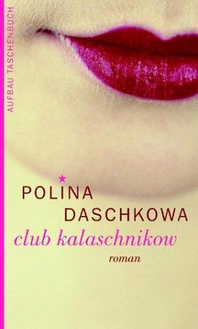 Club Kalaschnikow. - Polina Daschkowa