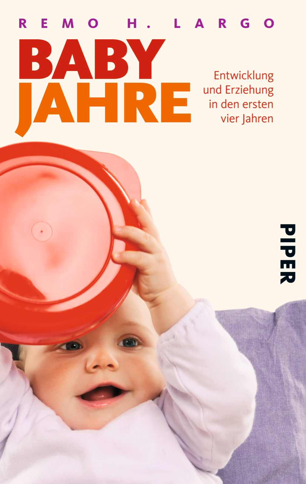 Babyjahre: Entwicklung und Erziehung in den ersten vier Jahren - Remo H. Largo